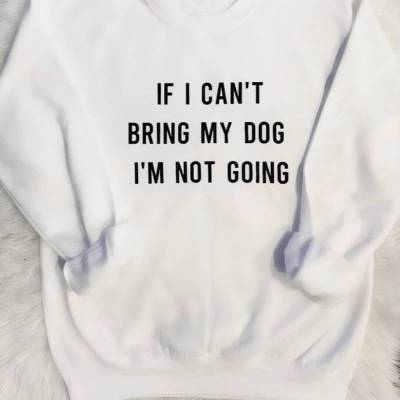 If I Can't Bring My Dog - Large